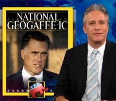 Jon Stewart – National Geogaffe-ic – Romney Abroad