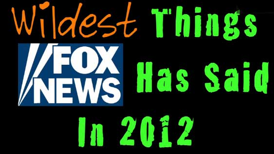 The Wildest Things Fox News Said In 2012