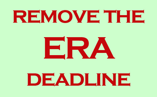Urgent Call To Action: Let's Get The Deadline For The ERA Removed!