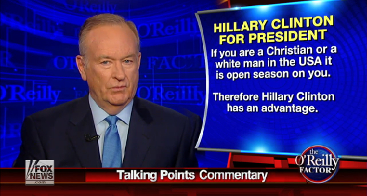Bill O'Reilly: Hillary Has An Advantage Because It's 'Open Season' On 'White Men' – VIDEO