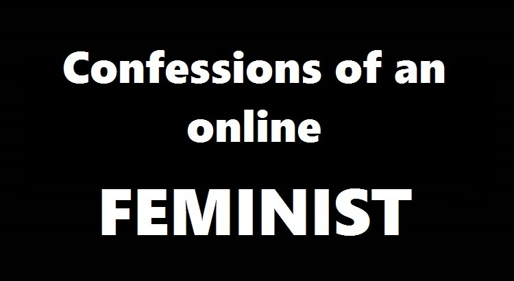 Confessions Of An Online Feminist