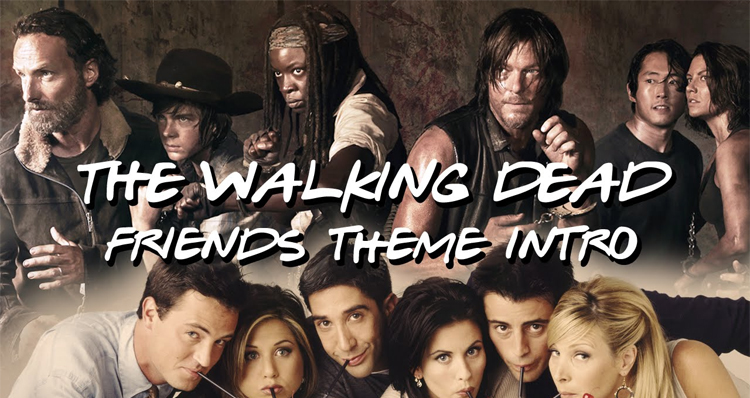 Check Out How Great The 'Friends' Intro Works For 'The Walking Dead' (Video)